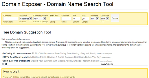 Domain Exposer - Domain suggestion tool that helps you find available domain names. By combining your keywords with our group of common words it is easy to get a new domain name. The tool checks the domain name availability for all the suggestions.
