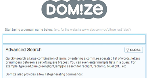 Domize is a domain name search engine. In addition to checking whether a domain name has been previously registered, Domize will check whether unavailable domain names can be bought on the secondary market or whether they are soon expiring.