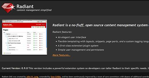 Radiant is an open source CMS designed for small teams. Radiant features include: elegant user interface; flexible templating with layouts, snippets, page parts, and a custom tagging language; a first-class extension/plugin system, and a simple user management and permissions.