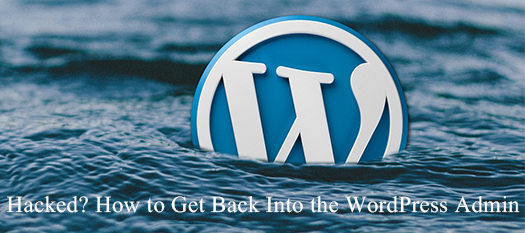 Hacked? How to Get Back Into the WordPress Admin.